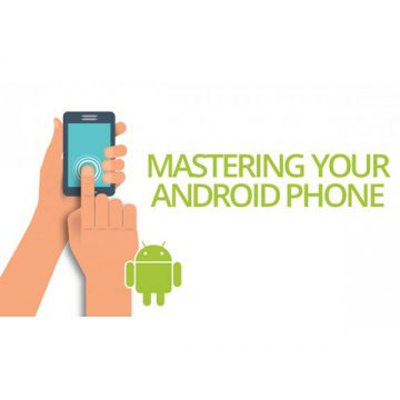 Mastering Your Android Phone