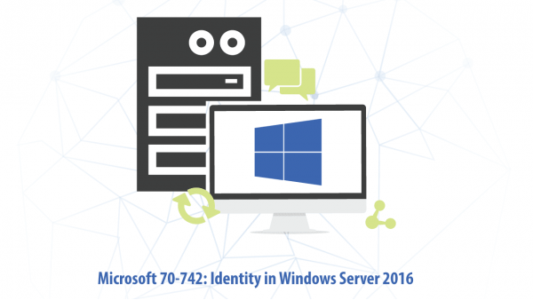 Microsoft 70-742: Identity in Windows Server 2016